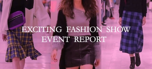 EXCITING FASHION SHOW ~EVENT REPORT~